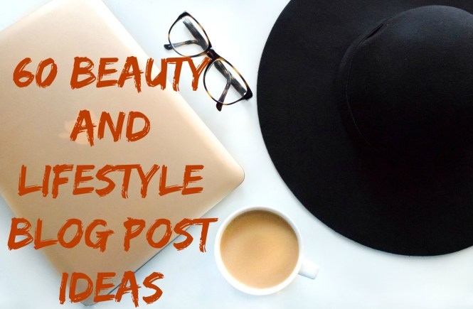 60 beauty and lifestyle blog post ideas