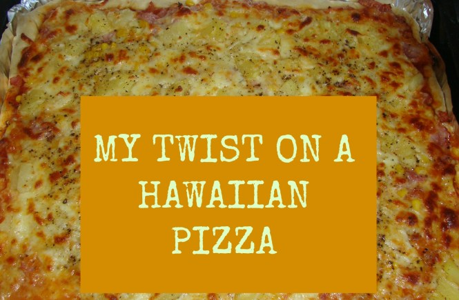 MY TWIST ON A HAWAIIAN PIZZA