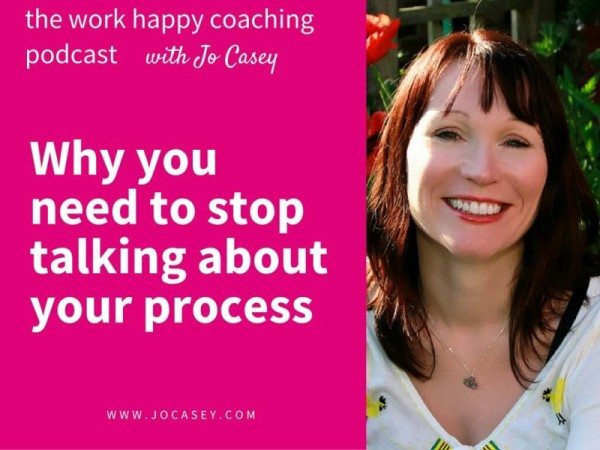 WHP stop talking about your process
