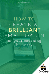 how to create a brilliant email opt-in for your coaching business (that your ideal clients will LOVE)