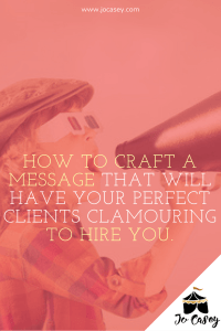 craft a message that will have your perfect clients clamouring