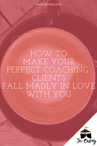 how to make your perfect coaching clients fall in love with you