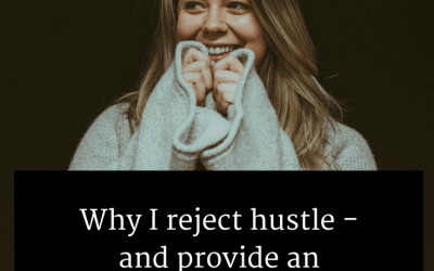 Why I reject hustle – and provide an alternative