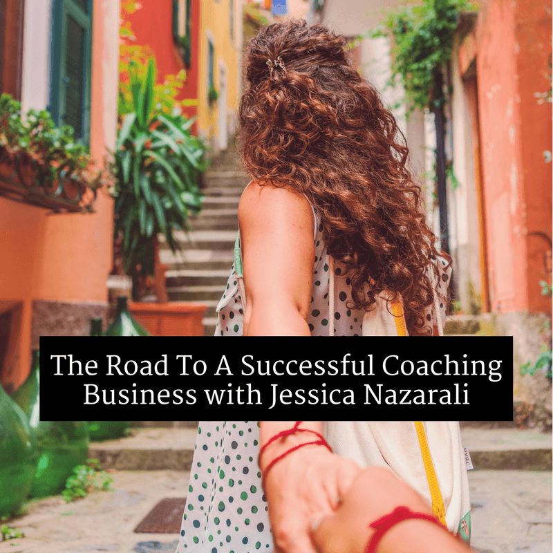 The Road To A Successful Coaching Business with Jessica Nazarali
