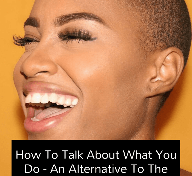 How to talk about what you do - and alternative to the dreaded elevator pitch