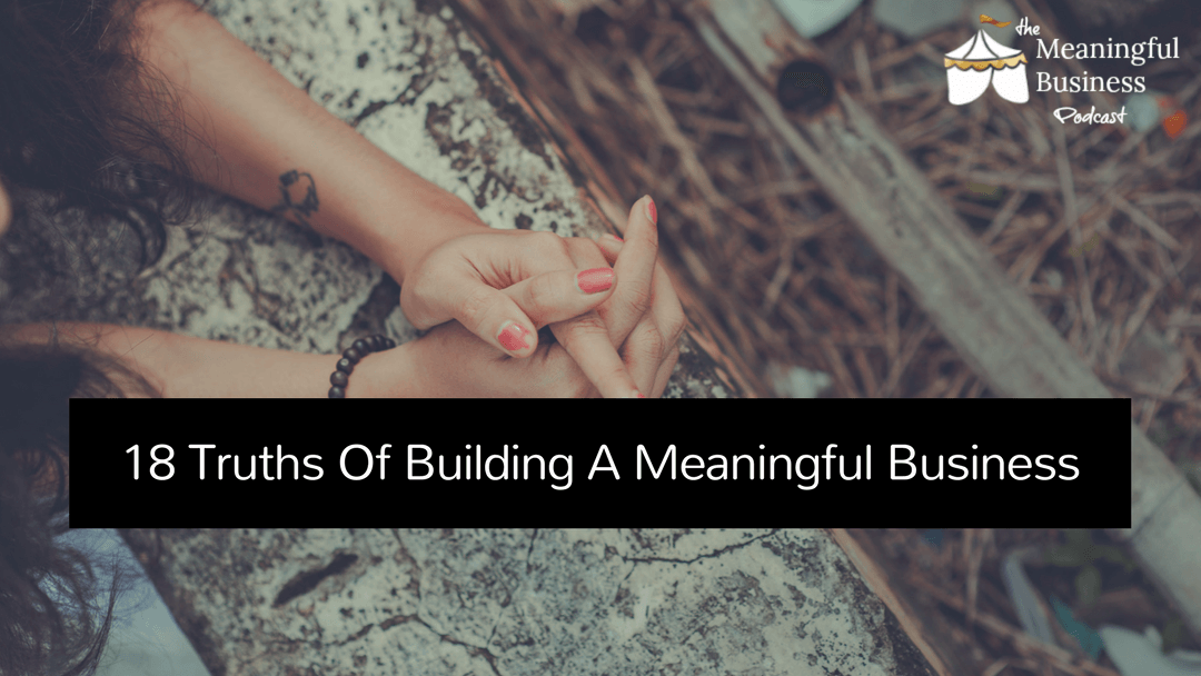 18 truths of a meaningful business