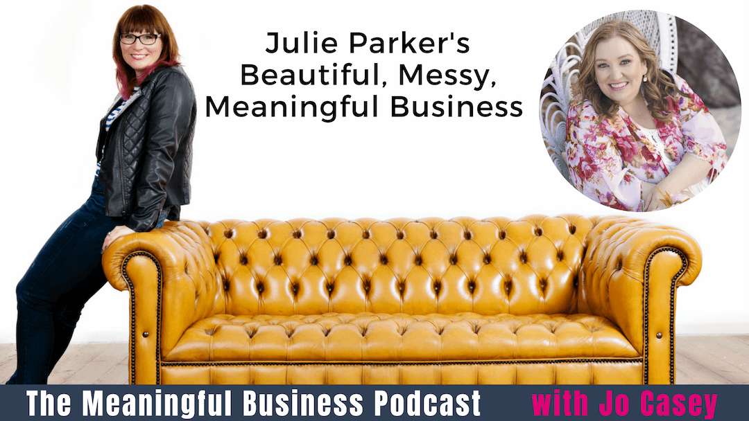 Julie Parker's Beautiful, Messy, Meaningful Business Journey