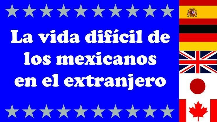 La vida difícil de los mexicanos en el extranjero