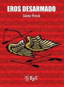 Petrak, Günther. Eros desarmado. México, D. F. Ediciones Eduación y Cultura, 2016.