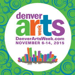 Denver Arts Week! I'll be very active.