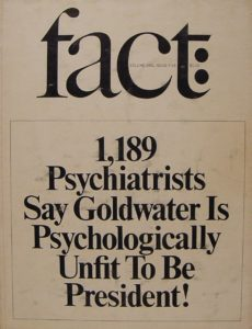 A 1964 issue of Fact magazine led to an APA ethical standard known as the Goldwater rule.