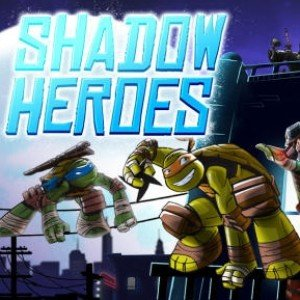 TMNT – Shadow Heroes