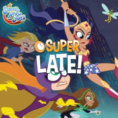 DC Super Hero Girls Super Late!