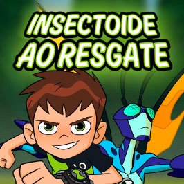 Ben 10: Insectóide ao Resgate
