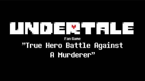 True Hero Battle Against A Murderer – Undertale Fan Game