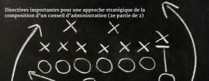 Directives importantes pour une approche stratégique de la composition d'un conseil d'administration (2e partie de 2)