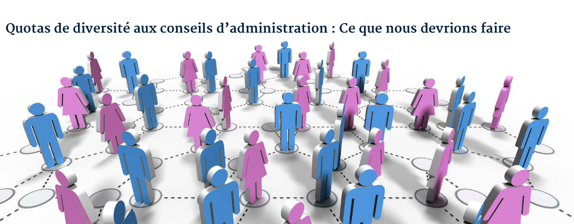Quotas de diversité aux conseils d'administration : Ce que nous devrions faire