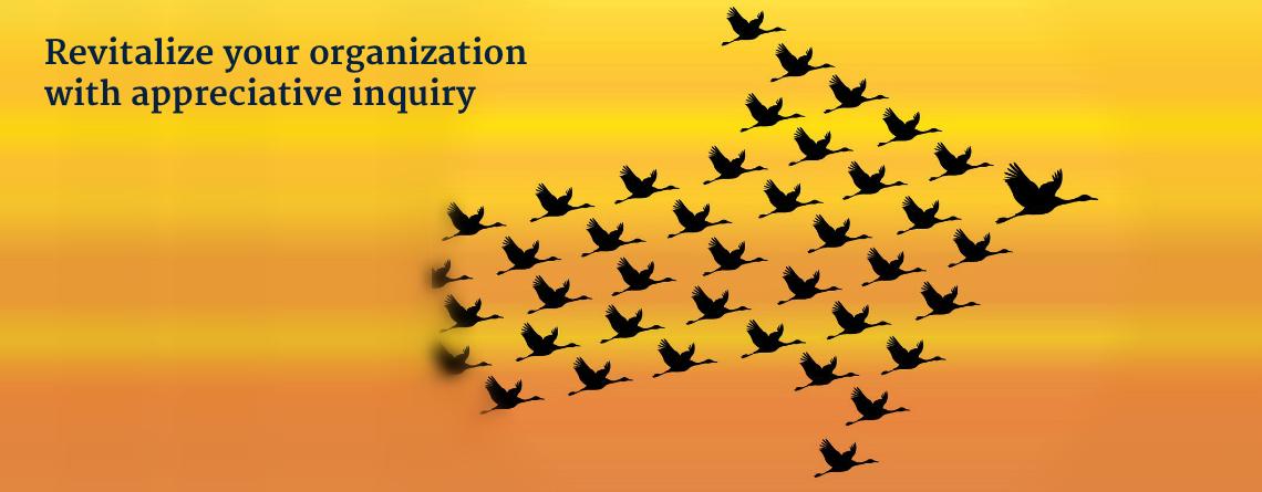 Revitalize your organization with appreciative inquiry