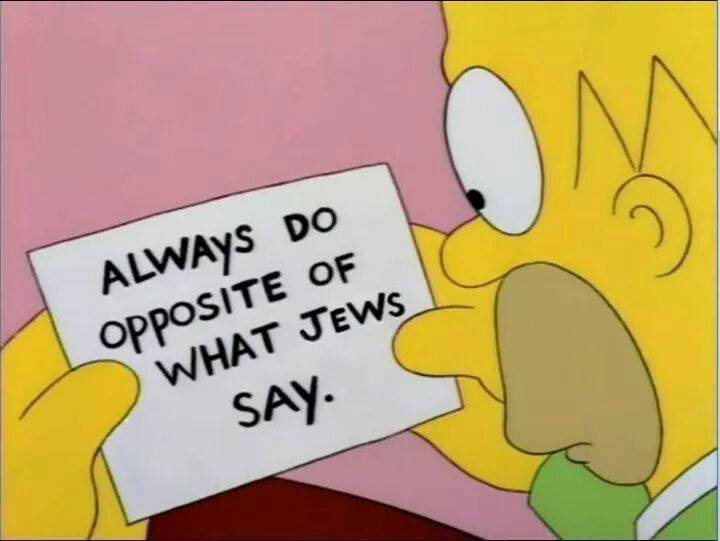 Always do the opposite of what the Jews say.