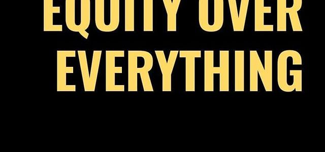 Anti-Racism Action Item of the Week – Equity Over Everything