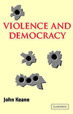 John Keane | Violence and Democracy
