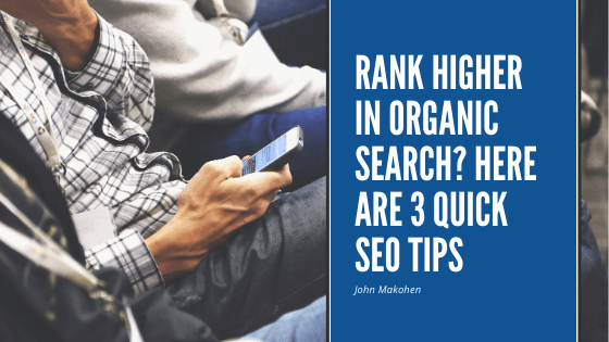 Want to Rank Higher In Organic Search? Here are 3 Quick SEO Tips.