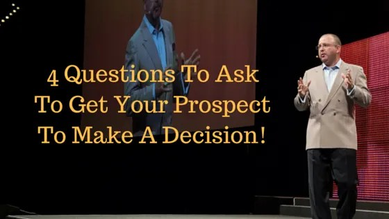 4 Questions To Ask To Get Your Prospect To Move Forward