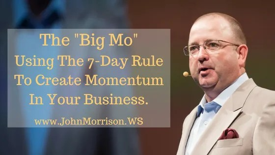 To Create Momentum Apply The 7-Day Rule