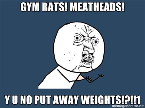 Y U NO PUT AWAY WEIGHTS