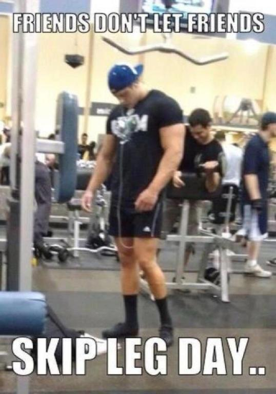 Friends don't let friends skip leg days