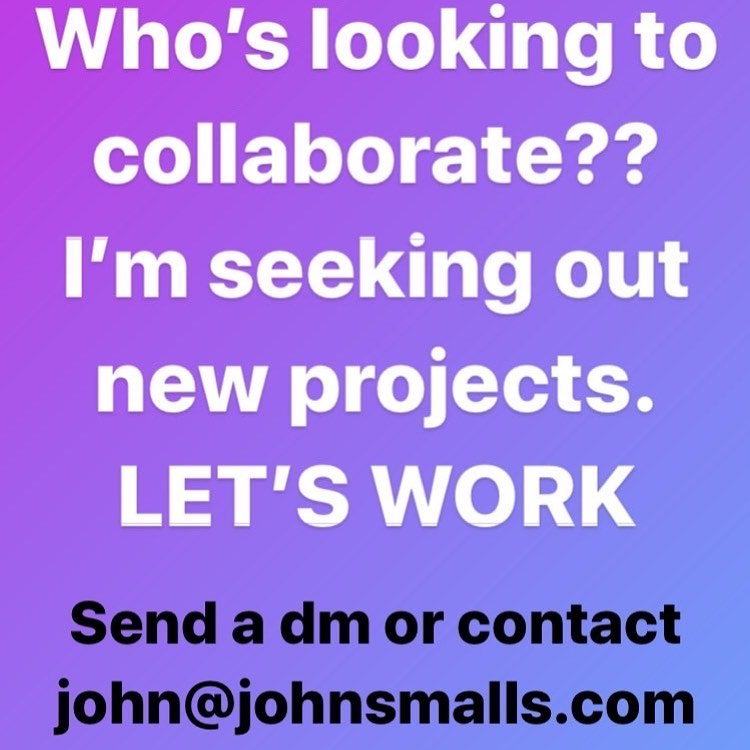 Who's looking to collaborate?? I'm seeking out new projects. LET'S WORK. Send a dm or contact john@johnsmalls.com