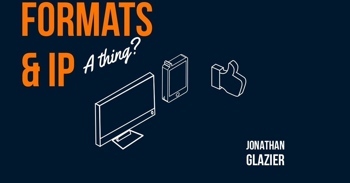 Jonathan Glazier Formats and IP