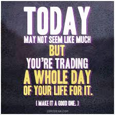 today is what you make it