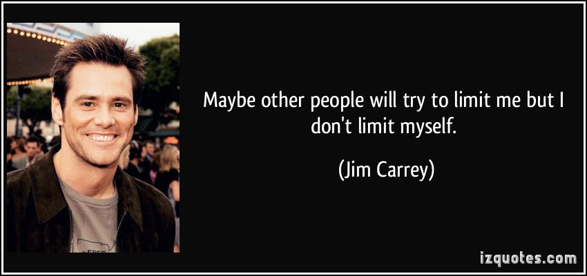 quote-maybe-other-people-will-try-to-limit-me-but-i-don-t-limit-myself-jim-carrey-32557