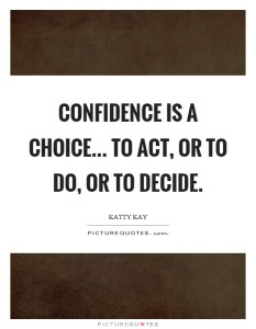 confidence-is-a-choice-to-act-or-to-do-or-to-decide-quote-1
