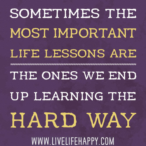 life s tough lessons jonathan hilton mind connections rh jonathanhilton com hard lessons learned meme hard lessons learned quotes