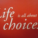 Choices Define Life