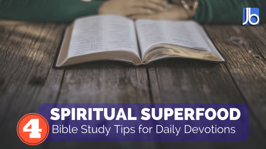 4 Bible Study Tips for Daily Devotions