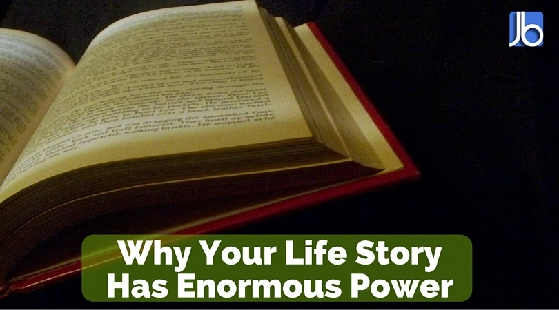 Why Your Life Story Has Enormous Power