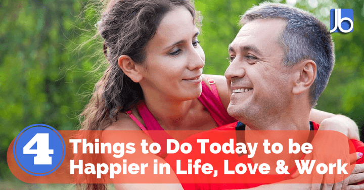 4 Things to Do Today to be Happier in Life Love and Work