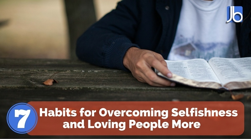 Habits for Overcoming Selfishness and Loving People More