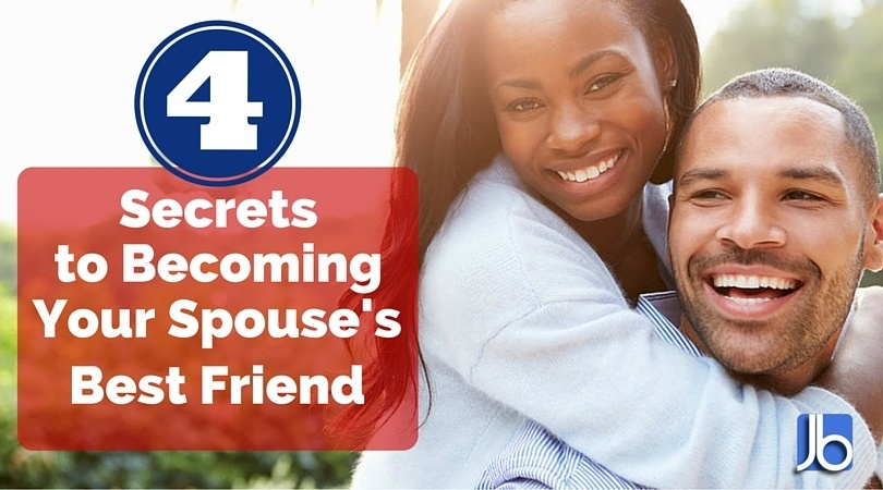 4 Secrets to Becoming Your Spouse's Best Friend