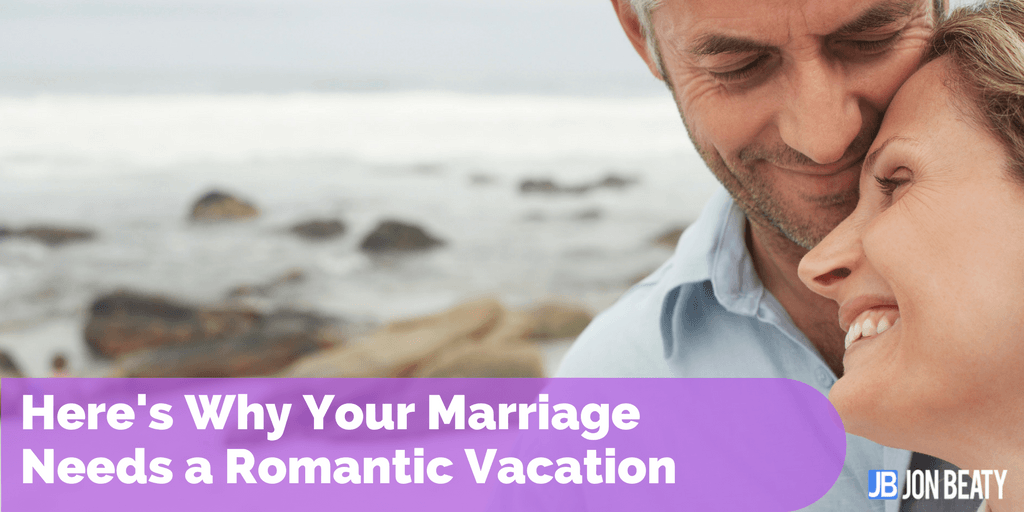 Here's Why Your Marriage Needs a Romantic Vacation