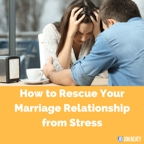 How to Rescue Your Marriage Relationship from Stress