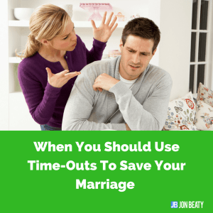 When You Should Use Time-Outs To Save Your Marriage