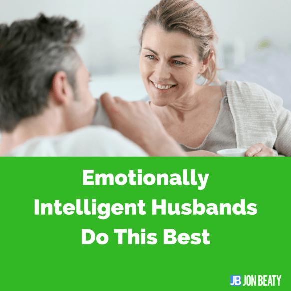 Emotionally Intelligent Husbands Do This Best