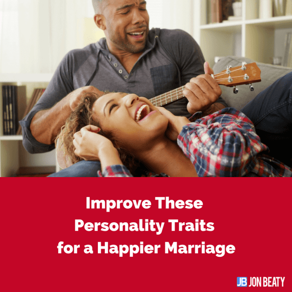 Improve These Personality Traits for a Happier Marriage