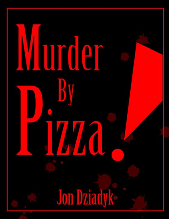 Jon Dziadyk, John Dziadyk, Ward 3, Murder By Pizza, Pizza, ebook, book, Mario Fresco, Dave Hancock, comedy, cooking