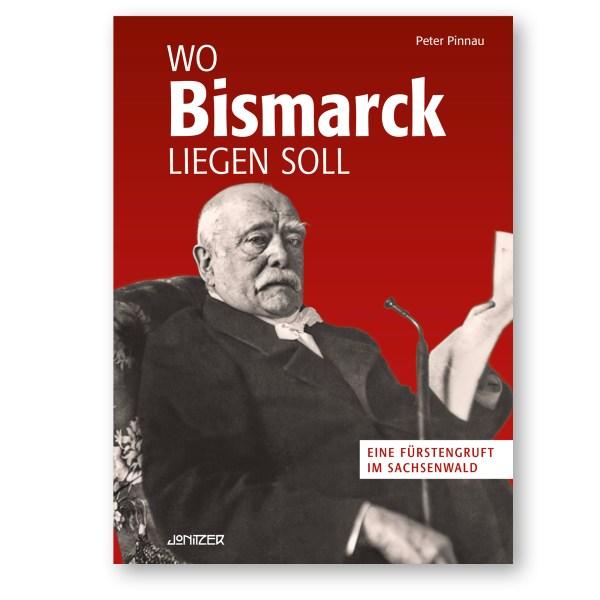 Titel Wo Bismarck liegen soll — Eine Fürstengruft im Sachsenwald