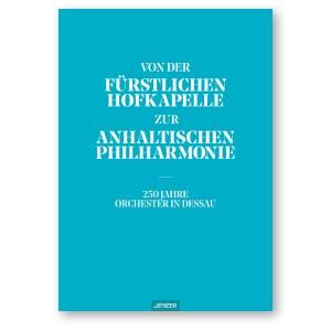 Titel »Von der Fürstlichen Hofkapelle zur Anhaltischen Philharmonie …«